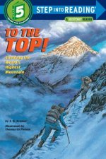 To the Top! : Climbing the World's Highest Mountain