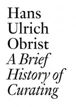 Hans Ulrich Obrist: A Brief History of Curating