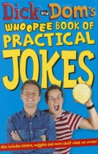 Dick and Dom's Bonkers Book of Practical Jokes and Mischief