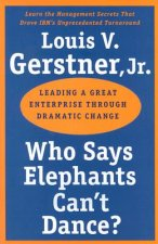 Who Says Elephants Can't Dance?. Leading a Great Enterprise Through Dramatic Change