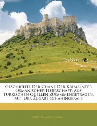 Geschichte Der Chane Der Krim Unter Osmanischer Herrschaft: Aus Türkischen Quellen Zusammengetragen, Mit Der Zugabe SchahingeraiS