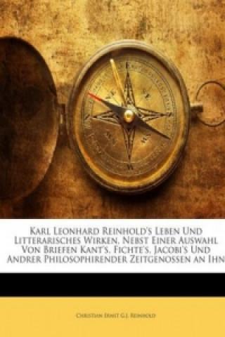 Karl Leonhard Reinholds Leben Und Litterarisches Wirken, Nebst Einer Auswahl Von Briefen Kants, Fichtes, Jacobis Und Andrer Philosophirender Zeitg