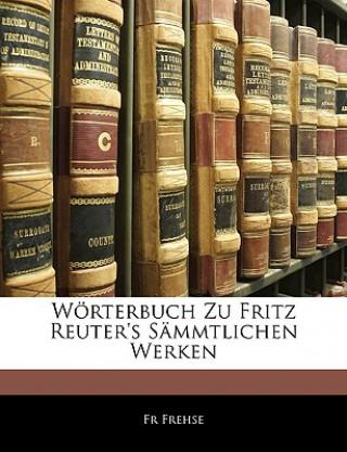 Wörterbuch zu Fritz Reuters Sämmtlichen Werken