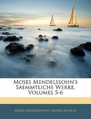Moses Mendelssohns Saemmtliche Werke, Volumes 5-6