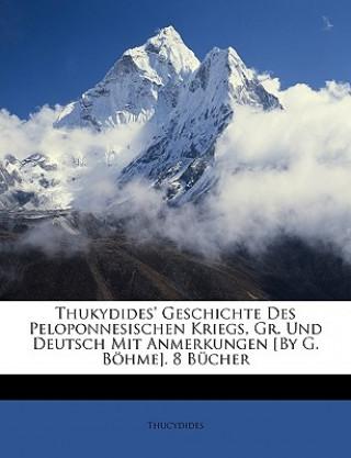 Thukydides Geschichte Des Peloponnesischen Kriegs, Gr. Und Deutsch Mit Anmerkungen [By G. Böhme]. 8 Bücher, Erstes Buch