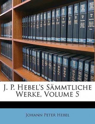 J. P. Hebels sämmtliche Werke, Fuenfter Band