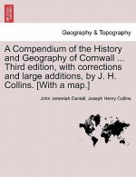 A Compendium of the History and Geography of Cornwall ... Third edition, with corrections and large additions, by J. H. Collins. [With a map.]