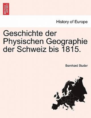 Geschichte Der Physischen Geographie Der Schweiz Bis 1815.