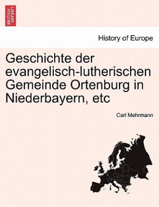 Geschichte Der Evangelisch-Lutherischen Gemeinde Ortenburg in Niederbayern, Etc