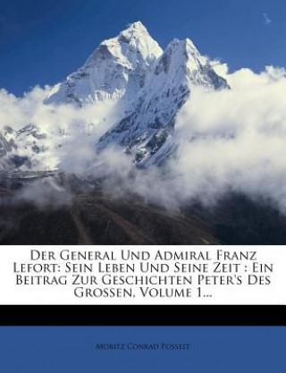 Der General Und Admiral Franz Lefort: Sein Leben Und Seine Zeit : Ein Beitrag Zur Geschichten Peters Des Grossen, Volume 1