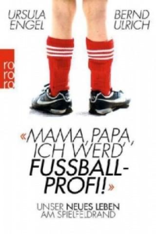 Mama, Papa, ich werd Fußballprofi!