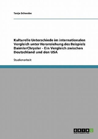 Kulturelle Unterschiede im internationalen Vergleich am Beispiel DaimlerChrysler. Ein Vergleich zwischen Deutschland und den USA