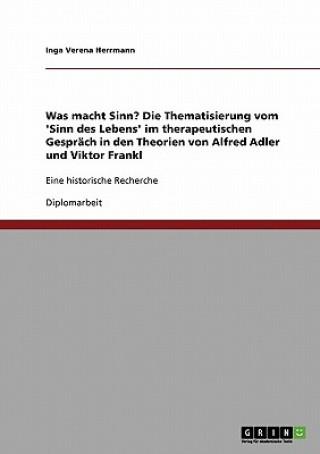 Was macht Sinn? Die Thematisierung vom Sinn des Lebens im therapeutischen Gesprach in den Theorien von Alfred Adler und Viktor Frankl