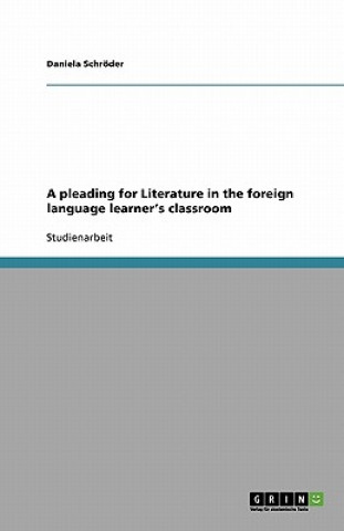 pleading for Literature in the foreign language learners classroom