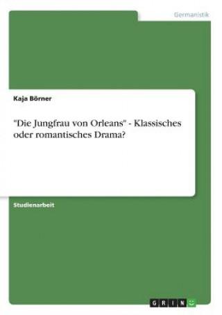 Jungfrau von Orleans - Klassisches oder romantisches Drama?