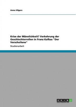 Krise der Mannlichkeit? Verkehrung der Geschlechterrollen in Franz Kafkas Der Verschollene