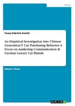 An Empirical Investigation into Chinese Generation Y Car Purchasing Behavior: A Focus on marketing Communication & German Luxury Car Brands