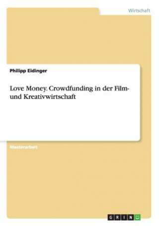 Love Money. Crowdfunding in Der Film- Und Kreativwirtschaft