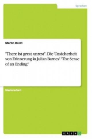 There ist great unrest. Die Unsicherheit von Erinnerung in Julian Barnes The Sense of an Ending