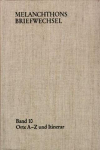 Melanchthons Briefwechsel / Band 10: Orte A-Z und Itinerar