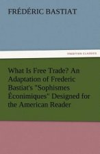 What Is Free Trade? An Adaptation of Frederic Bastiat's