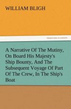 A Narrative Of The Mutiny, On Board His Majesty's Ship Bounty, And The Subsequent Voyage Of Part Of The Crew, In The Ship's Boat