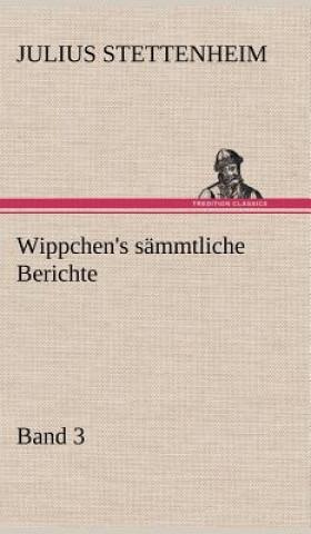 Wippchens Sammtliche Berichte, Band 3