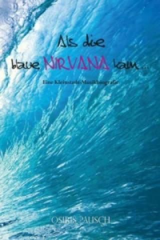 Als die blaue Nirvana kam . . .