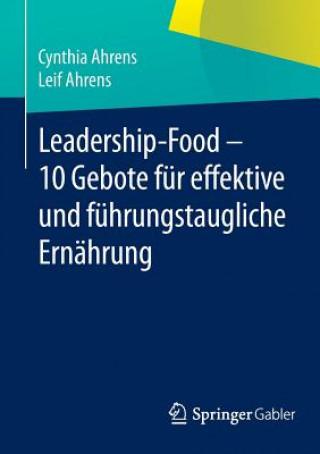 Leadership-Food - 10 Gebote F r Effektive Und F hrungstaugliche Ern hrung