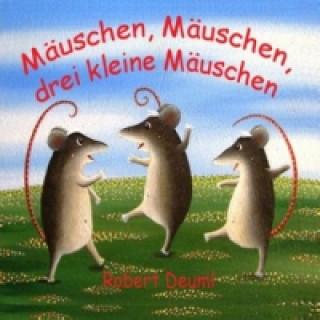 Mäuschen, Mäuschen, drei kleine Mäuschen