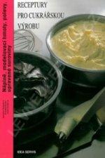 Receptury pro cukrářskou výrobu - Náplně, modelovací hmoty, polevy, upravené suroviny
