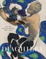 Diaghilev and the Golden Age of the Ballets Russes 1909 - 19