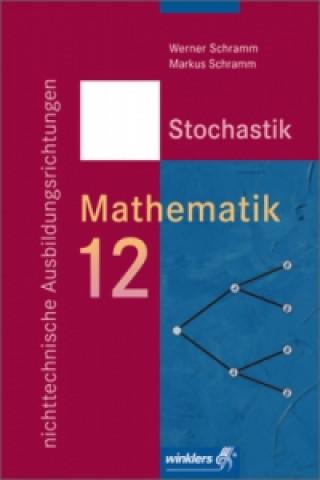 Mathematik 12. Stochastik, nichttechnische Ausbildungsrichtungen