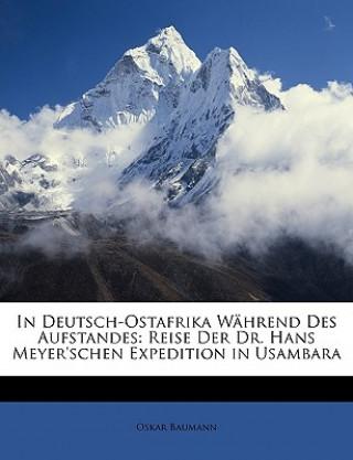 In Deutsch-Ostafrika während des Aufstandes: Reise der Dr. Hans Meyerschen Expedition in Usambara