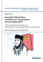 Alexander Solzhenitsyn: Cold War Icon, Gulag Author, Russian Nationalist?