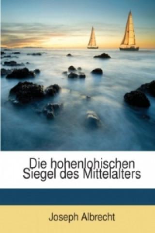 Die Hohenlohischen Siegel Des Mittelalters: Mit Einer Einleitung