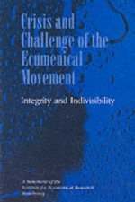 Crisis and Challenge of the Ecumenical Movement - Integrity and Indivisibility