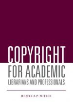 Copyright for Academic Librarians and Professionals