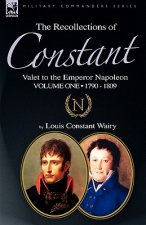 Recollections of Constant, Valet to the Emperor Napoleon Volume 1