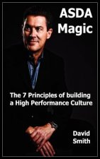 Asda Magic - The 7 Principles of Building a High Performance Culture
