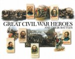 Great Civil War Heroes and Their Battles