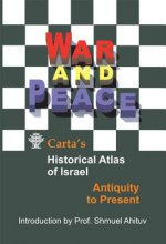 War and Peace Carta's Historical Atlas of Israel: Antiquity to Present