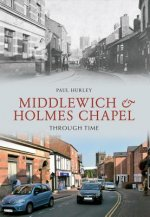 Middlewich and Holmes Chapel Through Time