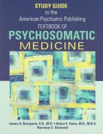 Study Guide to the American Psychiatric Publishing Textbook of Psychosomatic Medicine