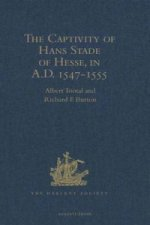 Captivity of Hans Stade of Hesse, in A.D. 1547-1555, Among the Wild Tribes of Eastern Brazil