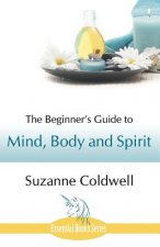 Beginner's Guide to Mind, Body and Spirit
