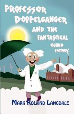 Professor Doppelganger and the Fantastical Cloud Factory