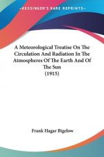 Meteorological Treatise On The Circulation And Radiation In The Atmospheres Of The Earth And Of The Sun (1915)