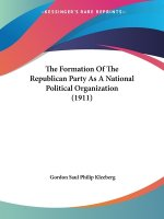 Formation Of The Republican Party As A National Political Organization (1911)