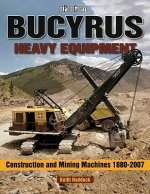 Bucyrus Heavy Equipment  Construction and Mining Machines 1880-2008 Photo Gallery